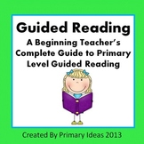 Guided Reading: A Beginning Teacher's Guide to Primary Gui