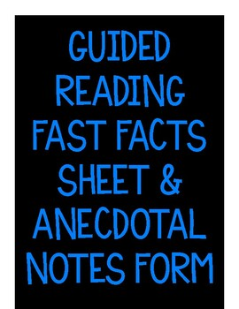 Guided Reading Fast Facts Sheet & Anecdotal Notes Form