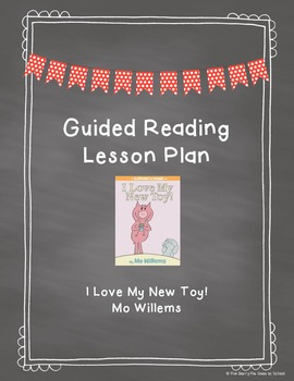 Guided Reading Lesson Plan: I Love My New Toy by Mo Willems