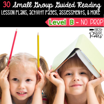 Guided Reading: Level B: NO PREP Lesson Plans & Activities for Small Group