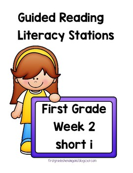 Guided Reading Literacy Stations ~First Grade~Week 2~ Short i