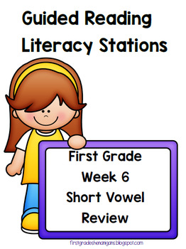 Guided Reading Literacy Stations ~First Grade~Week 6~ Short Vowel Review