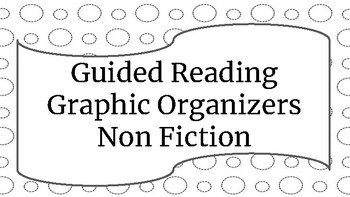 Guided Reading- Non Fiction Graphic Organizers