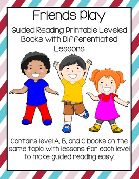 Guided Reading Lessons and Activities Pack Friends Play (Levels A,B, &C)