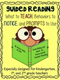 Guided Reading:  What to TEACH, Behaviors to NOTICE, and PROMPTS to Use