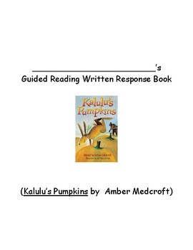 Guided Reading Written Response Booklet for Kalulu's Pumpkins by Amber Medcroft