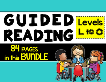 Guided Reading and Literature Circle {READY MADE} Bundled Level L-O