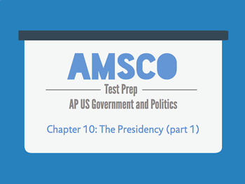 Guided Reading for AMSCO AP US Government - Chapter 10: The Presidency (part 1)