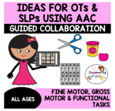 Guided collaboration for using AAC devices for fine motor for SLP & OT & SPED