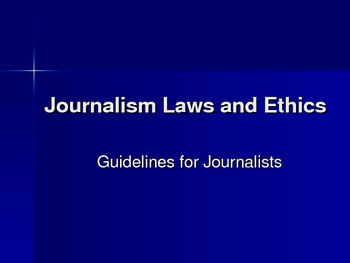 Guidelines for Journalists:  Laws and Ethics Powerpoint