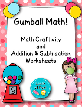 Gumball Math Craftivity and Addition & Subtraction Worksheets