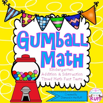 Gumball Math Kindergarten Addition and Subtraction Timed Math Fact Tests