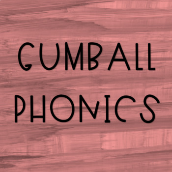Gumball Phonics