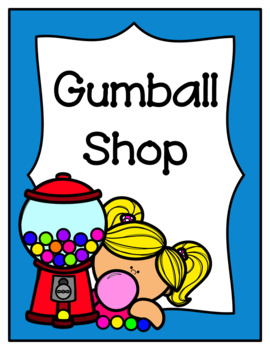 Gumball Shop (Dramatic Play)