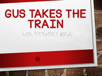 Gus Takes The Train High Frequency Words