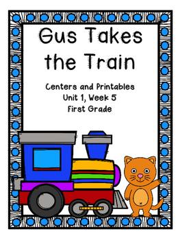 Gus Takes the Train, Journeys, 1st Grade, Centers and Printables