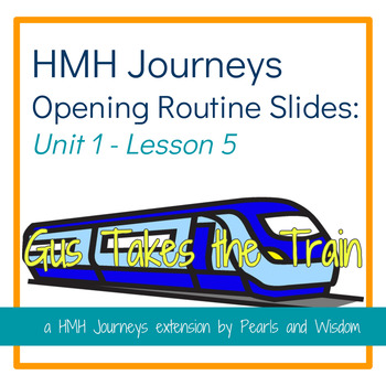 Gus Takes the Train - Journeys Unit 1 Lesson 5- Opening Routines Slides