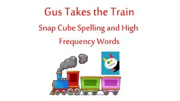 Gus Takes the Train Snap Cube Spelling and High Frequency Words