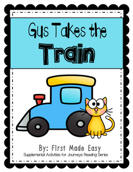 Gus Takes the Train: Supplemental Activities For Journeys Unit 1