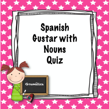 Spanish Gustar with Nouns Quiz