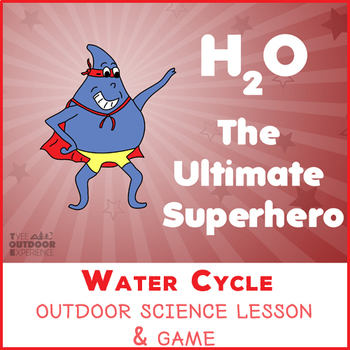H2O: The Ultimate Superhero - outdoor lesson & game about the Water Cycle