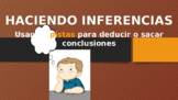 HACIENDO INFERENCIAS - MAKING INFERENCES - INFER in Spanish