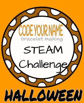 HALLOWEEN- Code Your Name Bracelet Making STEAM Challenge