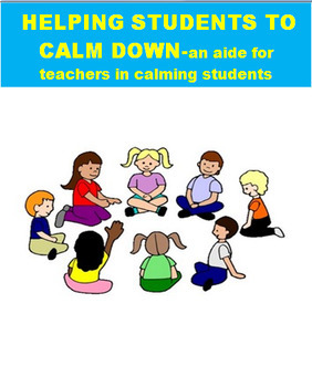 HELPING STUDENTS TO CALM DOWN,a teachers guide, student activities