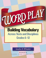 Word Play: Building Vocabulary Across Texts and Disciplines (Grades 6-12)