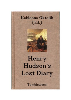 HENRY HUDSON'S LOST DIARY: A fictitious approach to the explorer's fate