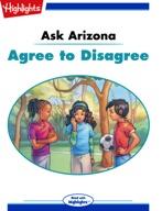 Ask Arizona: Agree to Disagree