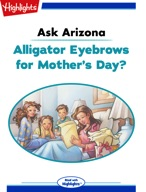 Ask Arizona: Alligator Eyebrows for Mother's Day?