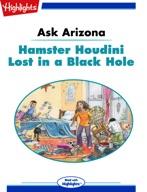 Ask Arizona: Hamster Houdini Lost in a Black Hole