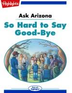Ask Arizona: So Hard to say Good-bye