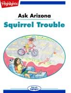 Ask Arizona: Squirrel Trouble