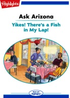 Ask Arizona: Yikes! There's a Fish in My Lap!