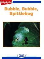 Bubble, Bubble, Spittlebug