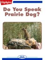 Do You Speak Prairie Dog?
