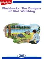 Flashbacks: The Dangers of Bird Watching