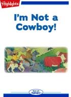 I'm Not a Cowboy!