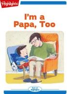 I'm a Papa, Too