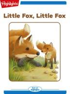 Little Fox, Little Fox