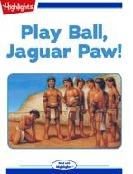 Play Ball, Jaguar Paw!