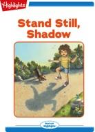 Stand Still, Shadow