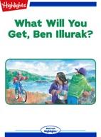 What Will You Get, Ben Illurak?