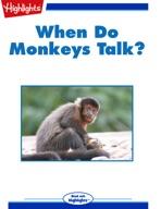 When Do Monkeys Talk?