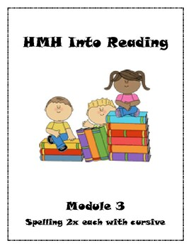 HMH Into Reading Module 3 Spelling lists and 2x each with cursive practice