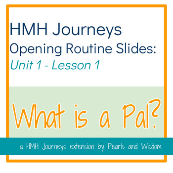 What is a Pal? - Journeys Unit 1 Lesson 1 - Opening Routines Slides