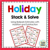 HOLIDAY FREEBIE Stack and Solve  Addition & Subtraction with Ballpark Estimates