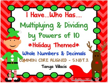 HOLIDAY I have Who has Multiplying and Dividing Decimals by Powers of 10 5.NBT.2